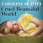 Cruel Beautiful World | Caroline Leavitt