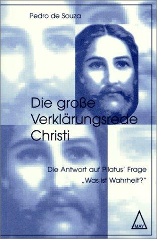 Die große Verklärungsrede Christi. Die Antwort auf Pilatus' Frage: 'Was ist Wahrheit?'