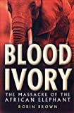 Blood Ivory: The Massacre of the African Elephant