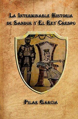 La Interminable Historia de Sandur y el Rey Crespo (Spanish Edition) [Pilar Garcia] (Tapa Blanda)