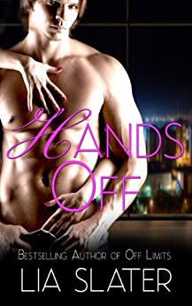 Hands Off (An Erotic Romance Short Novella) by [Slater, Lia]
