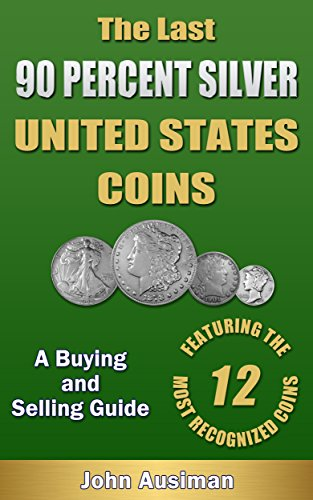 The Last 90 Percent Silver United States Coins - A Buying and Selling Guide (U.S. Silver Coin Series Book 1) ()