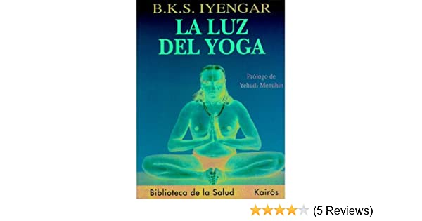 La luz del yoga [Paperback] [2006] (Author) B. K. S. Iyengar ...