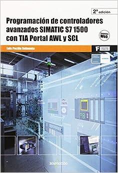 Programación De Controladores Avanzados Simatic S7 1500 Con Tia Portal Awl Y Scl por Luis Peciña Belmonte epub