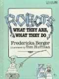Robots - What They Are, What They Do, Fredericka Berger, 0688098630