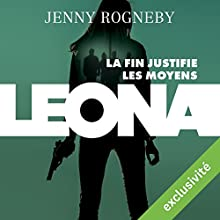 La fin justifie les moyens (Leona 2) | Livre audio Auteur(s) : Jenny Rogneby Narrateur(s) : Annie Milon