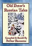 OLD PETERS RUSSIAN TALES - 20 illustrated Russian Children's Stories: Illustrated Tales from the Steppe and Forests of Russia: 50 (Myths, Legend and Folk Tales from Around the World)