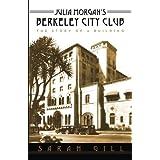 Julia Morgan's Berkeley City Club: The Story of a Building
