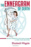 The Enneagram of Death: Helpful insights by the 9 types of people on grief, fear, and dying, Elizabeth Wagele, 0985786108