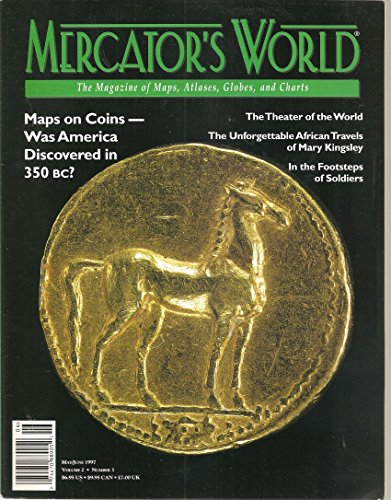 MERCATOR'S WORLD, The Magazine of Maps, Atlases, Globes, and Charts, Volume 2, Number 3, May / June 1997; includes studies of African explorer Mary Kingsley; Abraham Ortelius; Carthaginian map coins