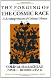 The Forging of the Cosmic Race, MacLachlan, Colin M. and Rodriguez O, Jaime E., 0520042808