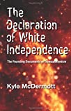 The Declaration of White Independence, Kyle McDermott, 141968602X