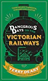 """Dangerous Days on the Victorian Railways"" av Terry Deary"
