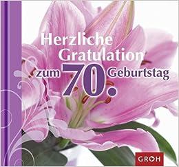 Herzliche Gratulation Zum 70 Geburtstag 9783867135504 Amazon Com