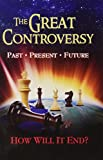 The Great Controversy: Past, Present, Future, How Will It End?