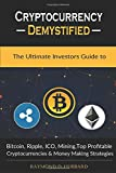 #2: Cryptocurrency Demystified: The Ultimate Investors Guide to Bitcoin, Ripple, ICO, Mining, Top Profitable Cryptocurrencies and Money Making Strategies.
