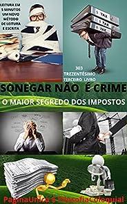 SONEGAR NÃO É CRIME : O MAIOR SEGREDO DOS IMPOSTOS