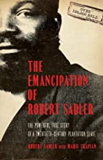 The Emancipation of Robert Sadler, The Powerful True Story of a Twentieth-Century Plantation Slave