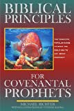 Biblical Principles for Covenantal Prophets, Michael Richter, 0595183131