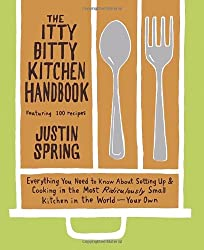 The Itty Bitty Kitchen Handbook: Everything You Need to Know About Setting Up and Cooking in the Most Ridiculously Small Kitchen in the World--Your Own