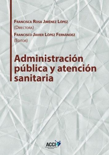 Administracion publica y atencion sanitaria (Gestion y atencion sanitaria) (Spanish Edition) [Francisco Javier Lopez Fernandez - Francisca Rosa Jimenez Lopez] (Tapa Blanda)