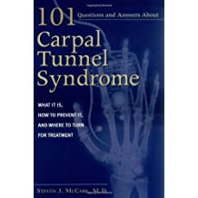 101 Questions and Answers about Carpal Tunnel Syndrome: What It Is, How to Prevent It, and Where to Turn for Treatment