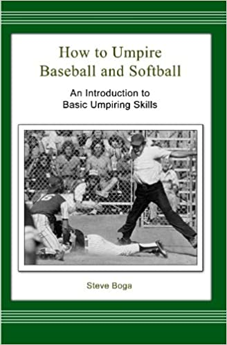 how to umpire baseball and softball an introduction to basic umpiring skills steve boga 9781449929060 amazoncom books