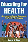 img - for Educating for Health An Inquiry-Based Approach to PreK-8 Pedagogy by Valerie A. Ubbes [Human Kinetics,2008] [Paperback] book / textbook / text book