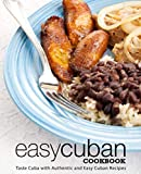 Easy Cuban Cookbook: Taste Cuba with Authentic and Easy Cuban Recipes (3rd Edition)