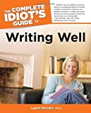 The Complete Idiot's Guide to Writing Well, Laurie Rozakis, 0028636945