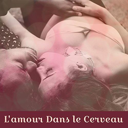 L'amour Dans le Cerveau - Yoga pour les Amoureux, Un Moment d'oubli, L'amour Français est Passionné, Caresses Douces, Sons pour Les Amateurs, Le Fruit Défendu ()
