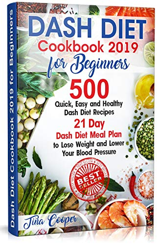Dash Diet Cookbook 2019 for Beginners: 500 Quick, Easy and Healthy Dash Diet Recipes - 21 Day Dash Diet Meal Plan to Lose Weight and Lower Your Blood Pressure (Healthy Diet Meal Plan To Lose Weight)