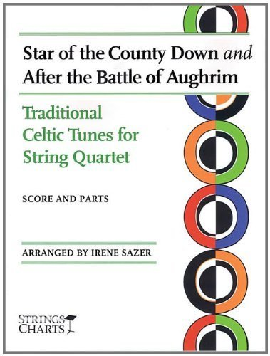 Star of the County Down and after the Battle of Aughrim: Traditional Celtic Tunes for String Quartet Sheet Music (String Letter Publishing) (Strings) by Irene Sazer (2010-02-01)