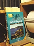 The Best Bike Rides in New England: Connecticut, Maine, Massachusetts, New Hampshire, Rhode Island, Vermont (3rd ed)