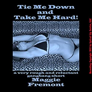 Tie Me Down and Take Me Hard! Audiobook