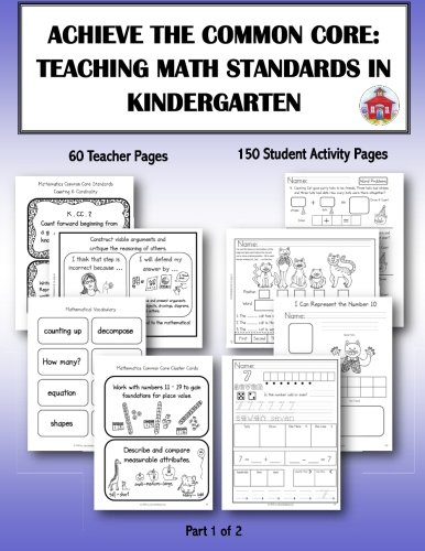 Achieve the Common Core: Teaching Math Standards in Kindergarten: Part 1 of 2: Creative activities/centers/work stations that teach the Common Core Math Standards in Kindergarten
