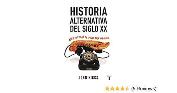Amazon.com: Historia alternativa del siglo XX: Más extraño de lo que cabe imaginar (Spanish Edition) eBook: John Higgs: Kindle Store
