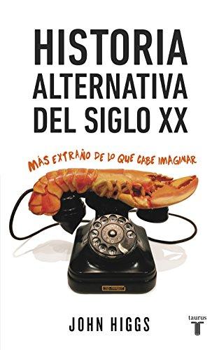 Historia alternativa del siglo XX: Más extraño de lo que cabe imaginar (Spanish Edition