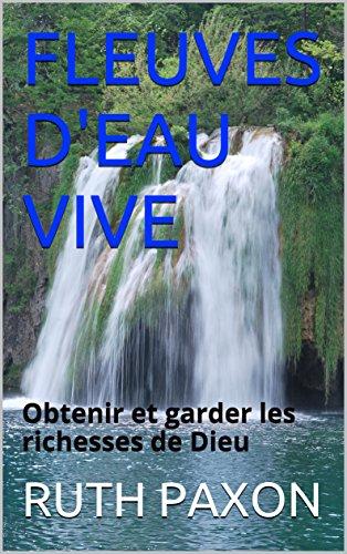 fleuves-deau-vive-obtenir-et-garder-les-richesses-de-dieu-french-edition