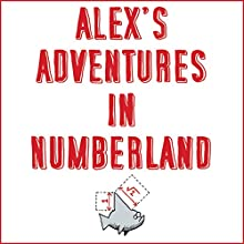 Alex's Adventures in Numberland: Dispatches from the Wonderful World of Mathematics Audiobook by Alex Bellos Narrated by Alex Bellos