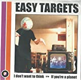 Easy Targets: I Don't Want To Think / If You're A Planet 7
