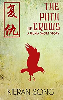 The Path of Crows: A Wuxia Story by [Song, Kieran]