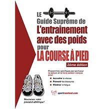 Le guide suprême de l'entrainement avec des poids pour la course à pied (French Edition)