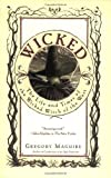 By Gregory Maguire Wicked: The Life and Times of the Wicked Witch of the West Wicked (Thirty-second Printing)