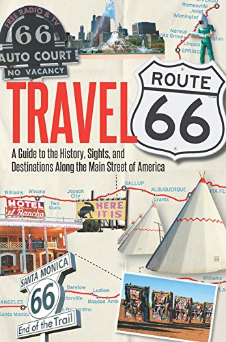 Travel Route 66: A Guide to the History, Sights, and Destinations Along the Main Street of - Jim Main