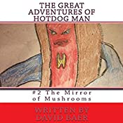 The Mirror of Mushrooms: The Great Adventures of Hotdog Man, Book 2 | David Baer