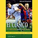 El Clasico: Barcelona v Real Madrid: Football's Greatest Rivalry Audiobook by Richard Fitzpatrick Narrated by Caroline Shaffer