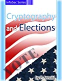 Cryptography and Elections (InfoSec Series)