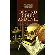 BEYOND GOOD AND EVIL (Modern Philosophy Series): From World's Most Influential & Revolutionary Philosopher, the Author of The Antichrist, Thus Spoke Zarathustra, ... The Gay Science and The Birth of Tragedy