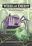 img - for Web of Debt: The Shocking Truth about Our Money System and How We Can Break Free book / textbook / text book